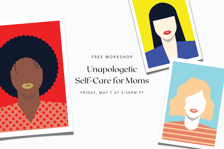 Unapologetic Self-Care for Moms